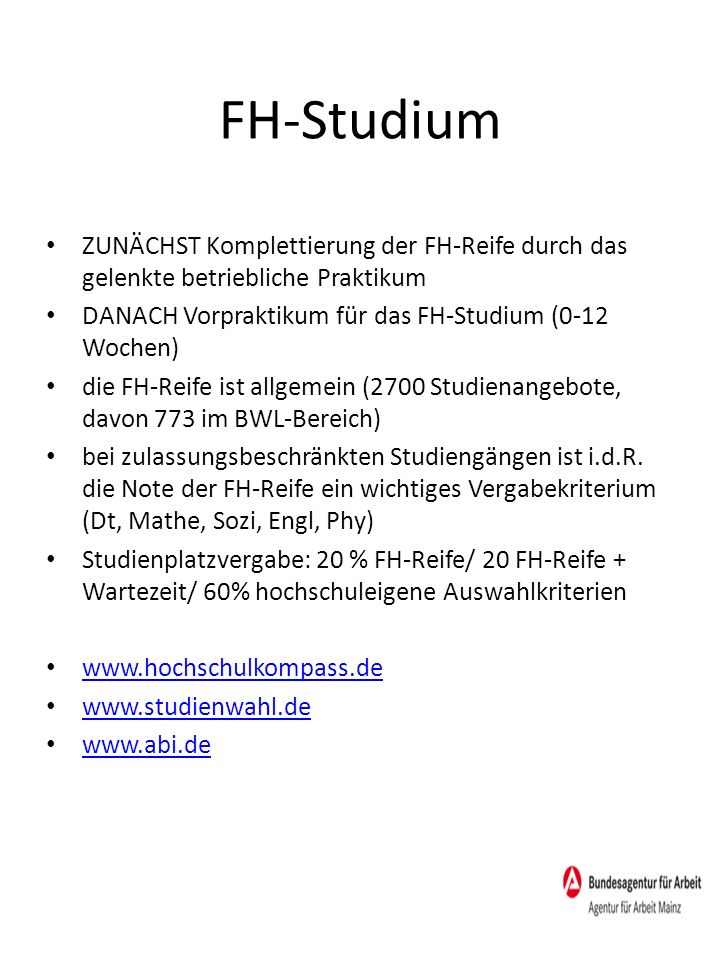 FH-Studium ZUNÄCHST Komplettierung der FH-Reife durch das gelenkte betriebliche Praktikum. DANACH Vorpraktikum für das FH-Studium (0-12 Wochen)
