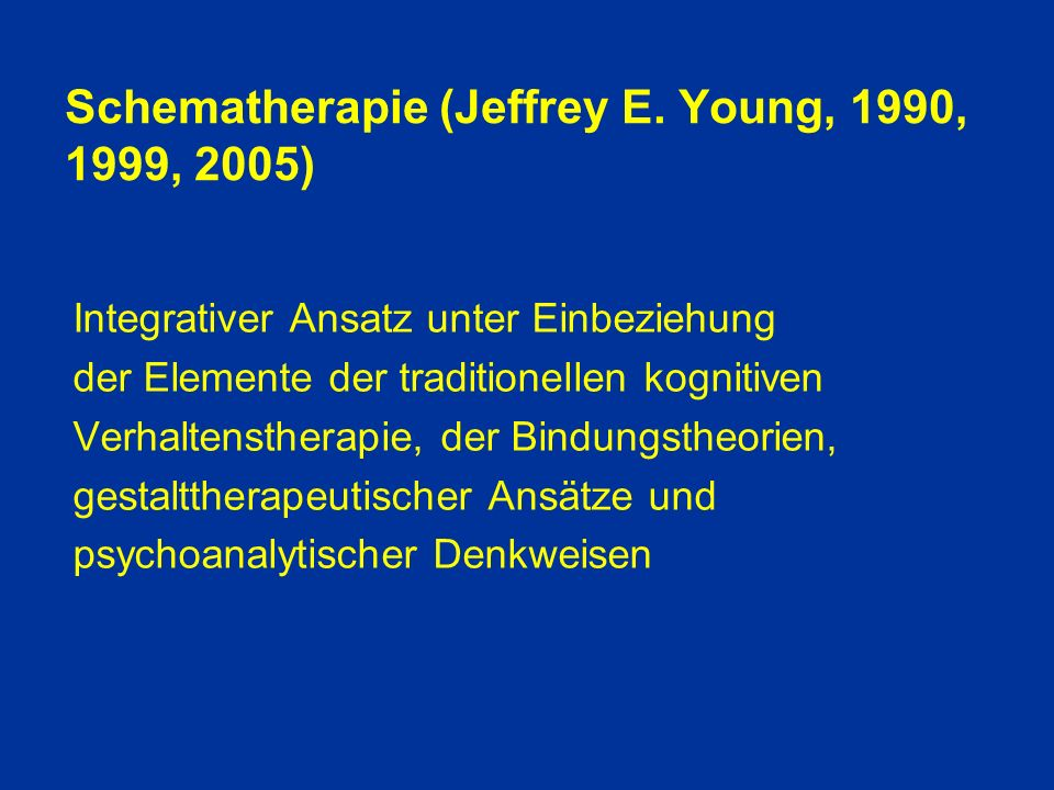 Schematherapie (Jeffrey E. Young, 1990, 1999, 2005)