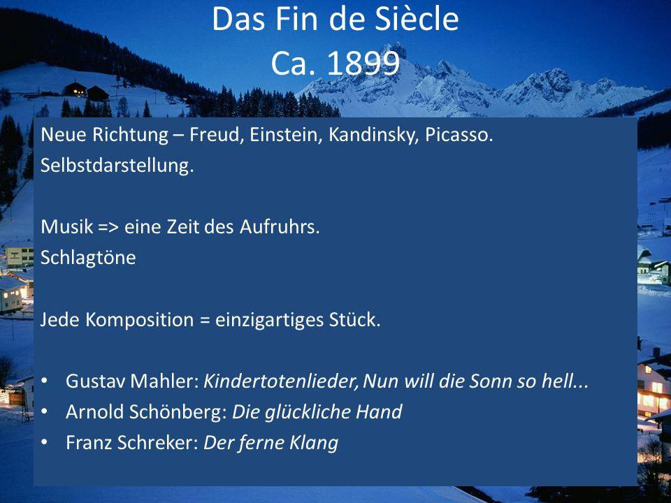Das Fin de Siècle Ca. 1899Neue Richtung – Freud, Einstein, Kandinsky, Picasso. Selbstdarstellung. Musik => eine Zeit des Aufruhrs.