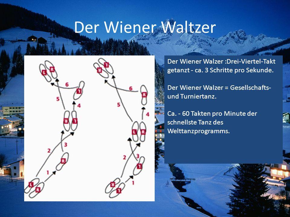 Der Wiener WaltzerDer Wiener Walzer :Drei-Viertel-Takt getanzt - ca. 3 Schritte pro Sekunde. Der Wiener Walzer = Gesellschafts- und Turniertanz.