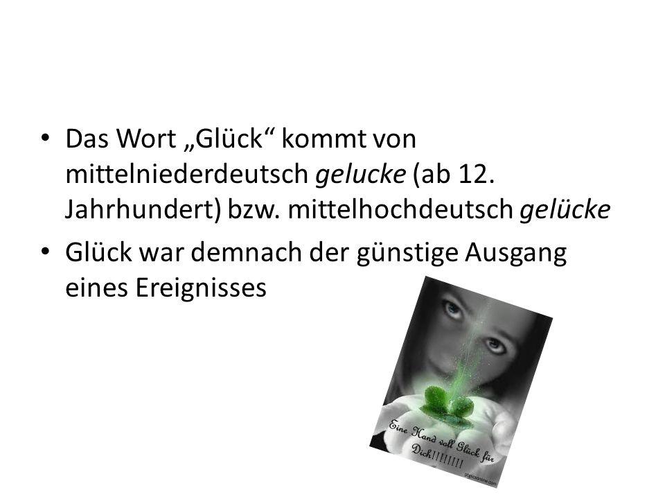 """Das Wort """"Glück kommt von mittelniederdeutsch gelucke (ab 12"""