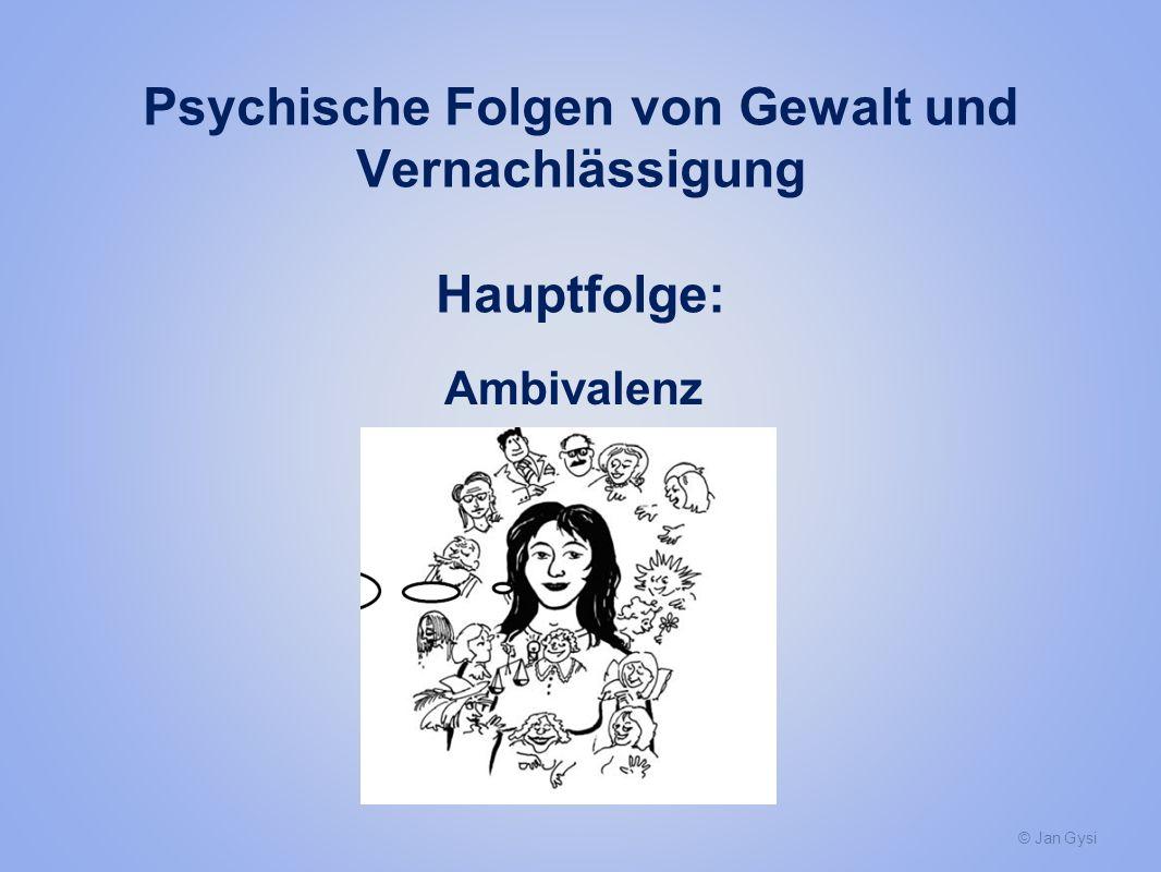 Psychische Folgen von Gewalt und Vernachlässigung Hauptfolge: