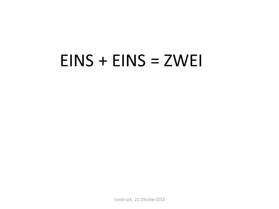 EINS + EINS = ZWEI Innsbruck, 21.Oktober2015