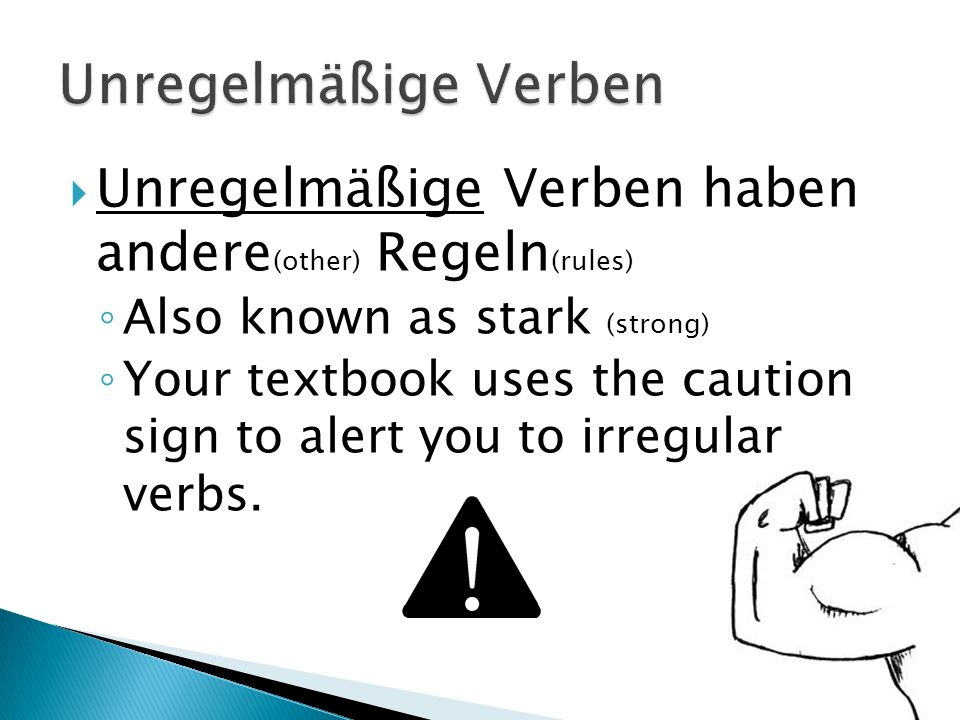 Unregelmäßige Verben Unregelmäßige Verben haben andere(other) Regeln(rules) Also known as stark (strong)