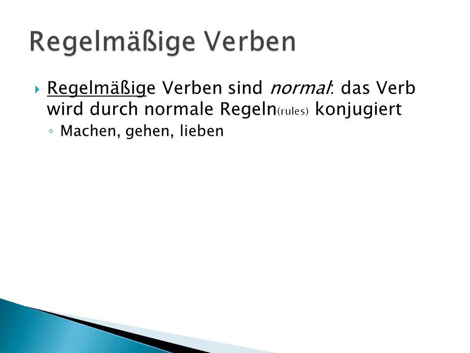 Regelmäßige Verben Regelmäßige Verben sind normal: das Verb wird durch normale Regeln(rules) konjugiert.