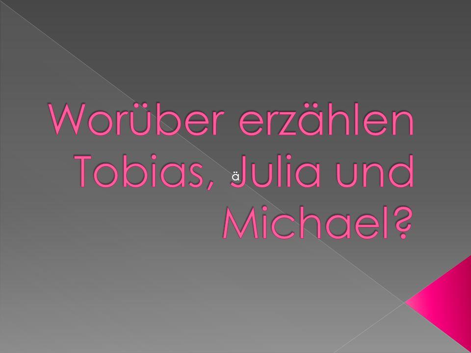 Worüber erzählen Tobias, Julia und Michael
