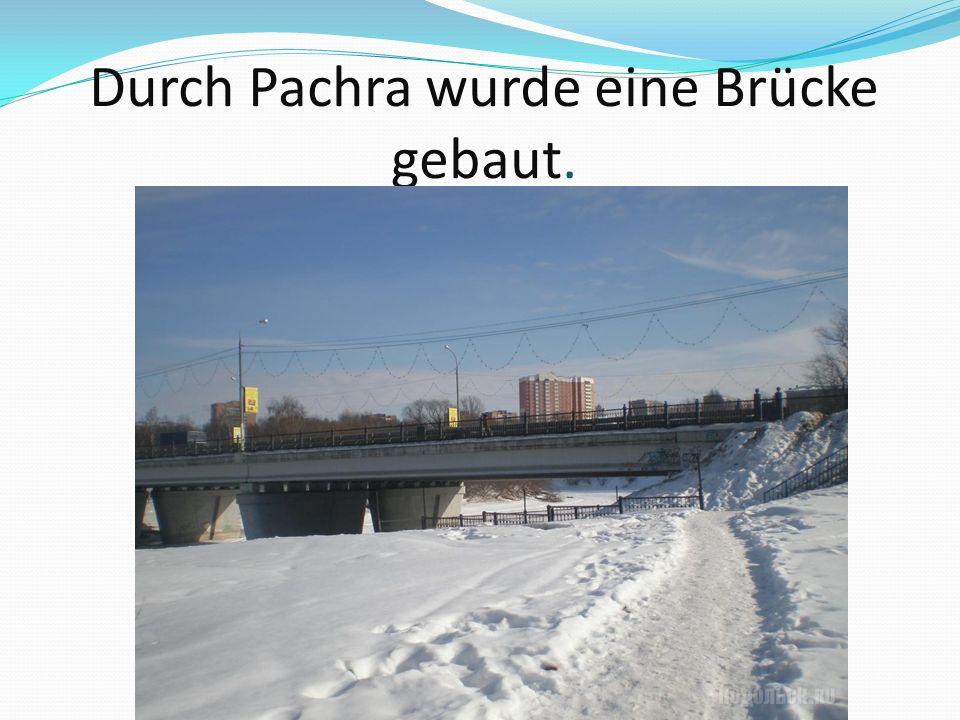 Durch Pachra wurde eine Brücke gebaut.