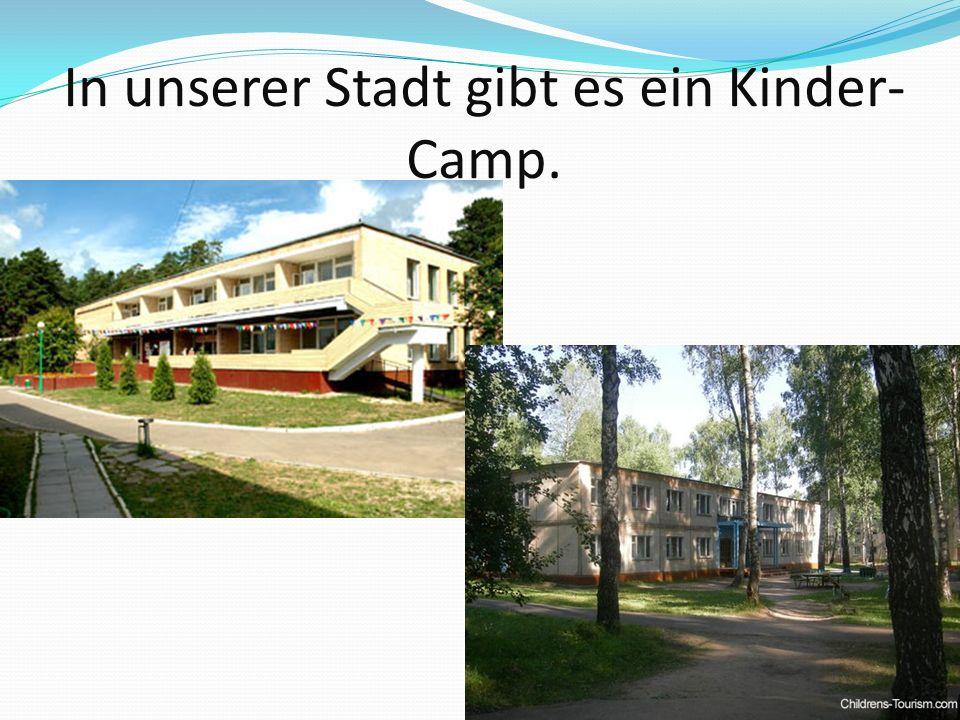 In unserer Stadt gibt es ein Kinder-Camp.