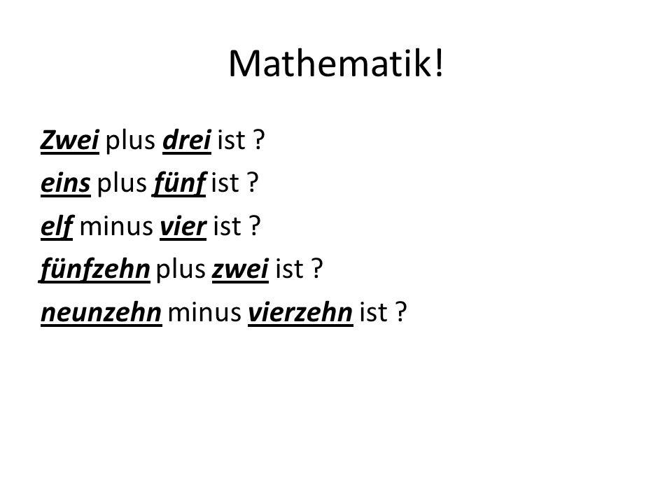 Mathematik. Zwei plus drei ist . eins plus fünf ist .