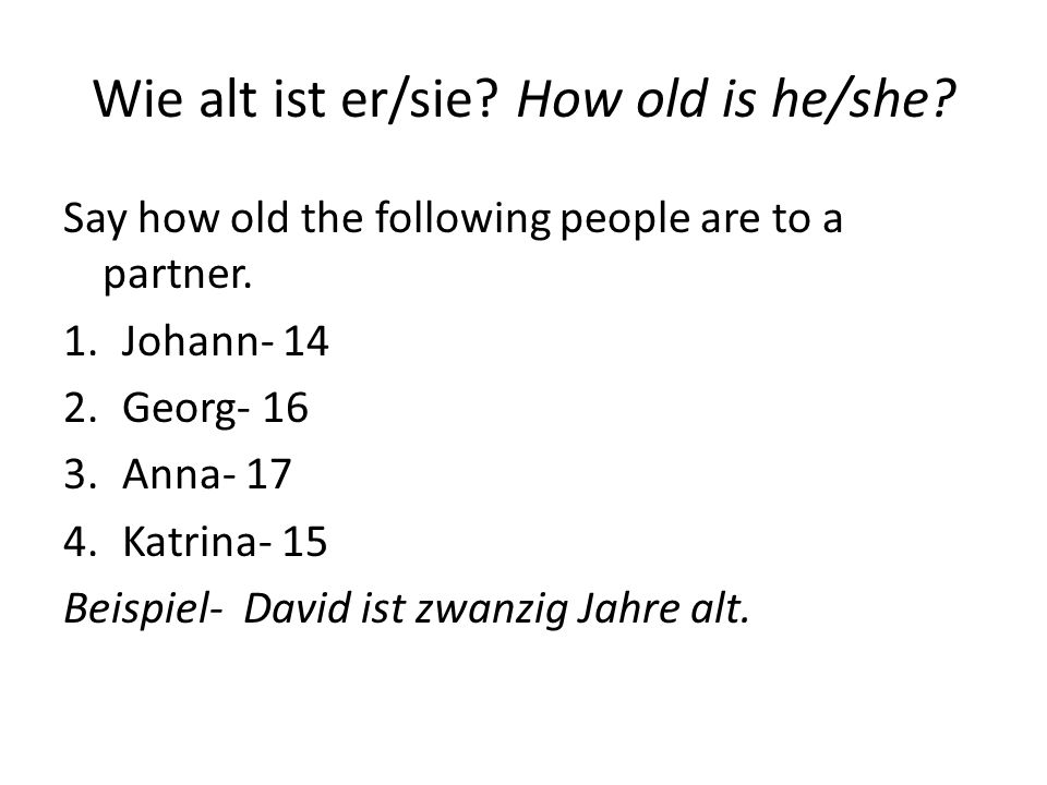 Wie alt ist er/sie How old is he/she