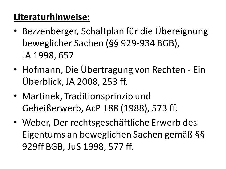 Literaturhinweise: Bezzenberger, Schaltplan für die Übereignung beweglicher Sachen (§§ 929-934 BGB), JA 1998, 657.