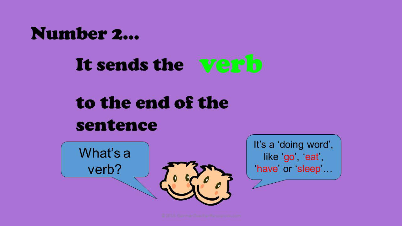 verb Number 2… It sends the to the end of the sentence What's a verb