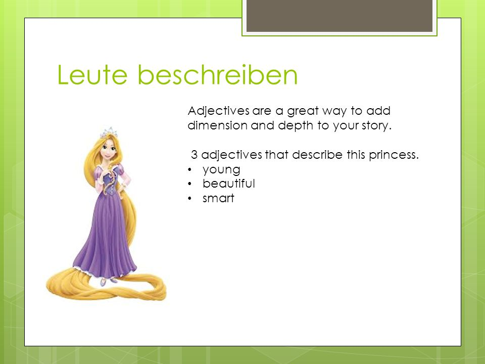 Leute beschreiben Adjectives are a great way to add dimension and depth to your story. 3 adjectives that describe this princess.