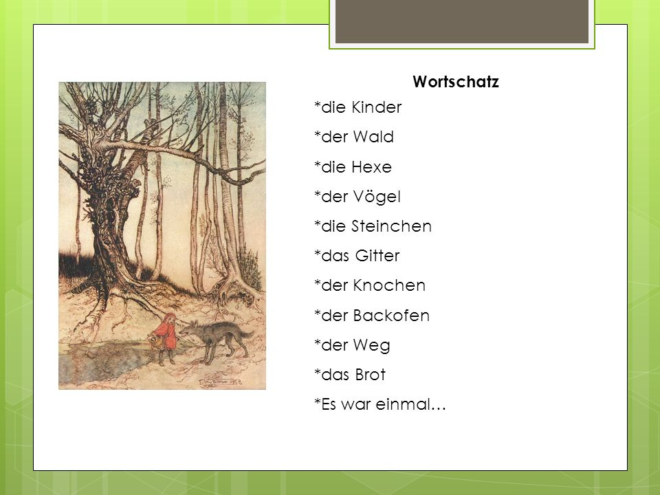 Wortschatz *die Kinder. *der Wald. *die Hexe. *der Vögel. *die Steinchen. *das Gitter. *der Knochen.