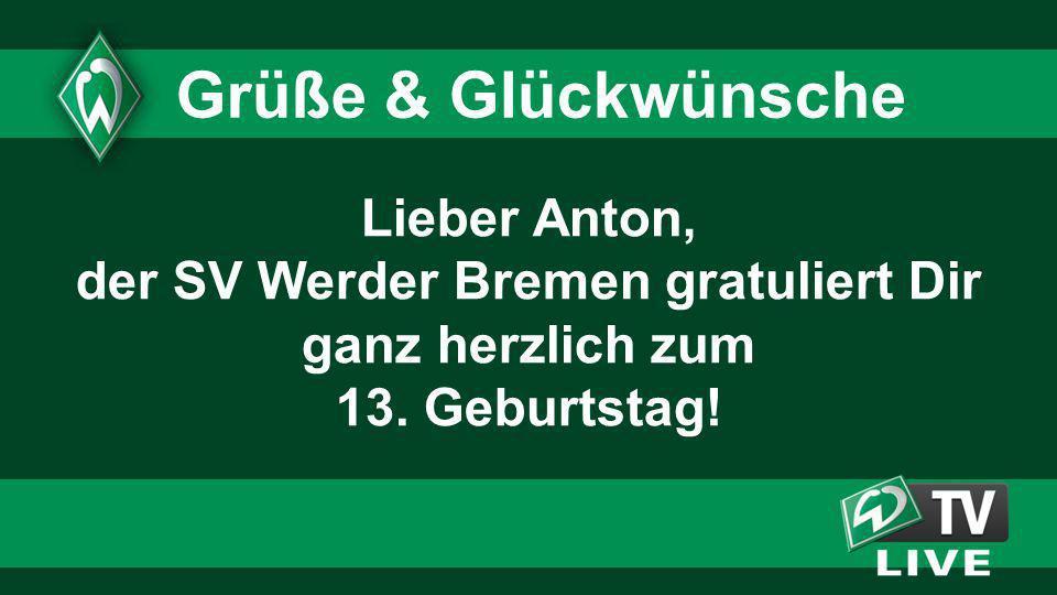 1515 1515. Grüße & Glückwünsche. Lieber Anton, der SV Werder Bremen gratuliert Dir ganz herzlich zum 13. Geburtstag!