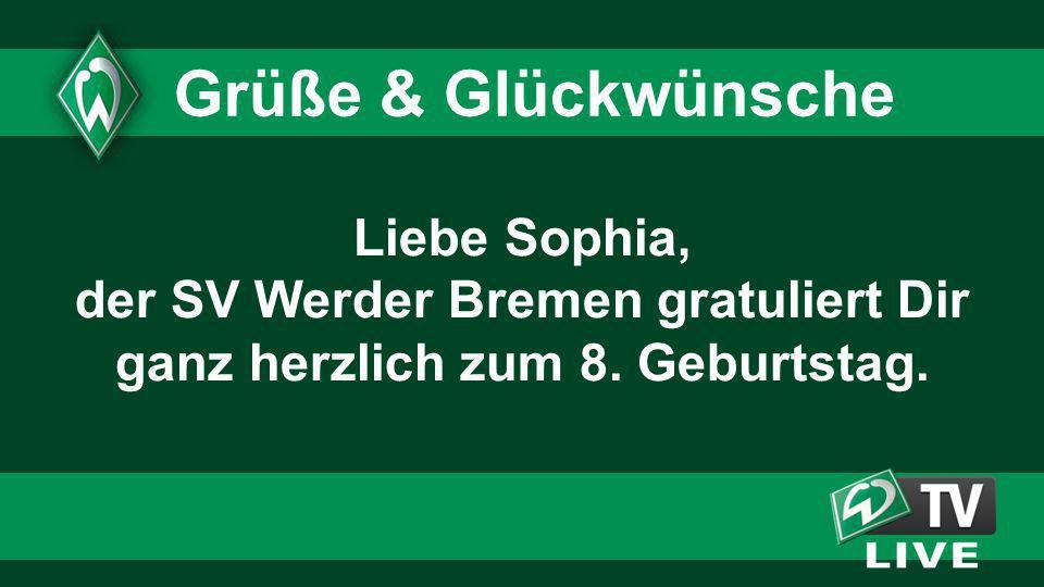 1818 1818. Grüße & Glückwünsche. Liebe Sophia, der SV Werder Bremen gratuliert Dir ganz herzlich zum 8. Geburtstag.