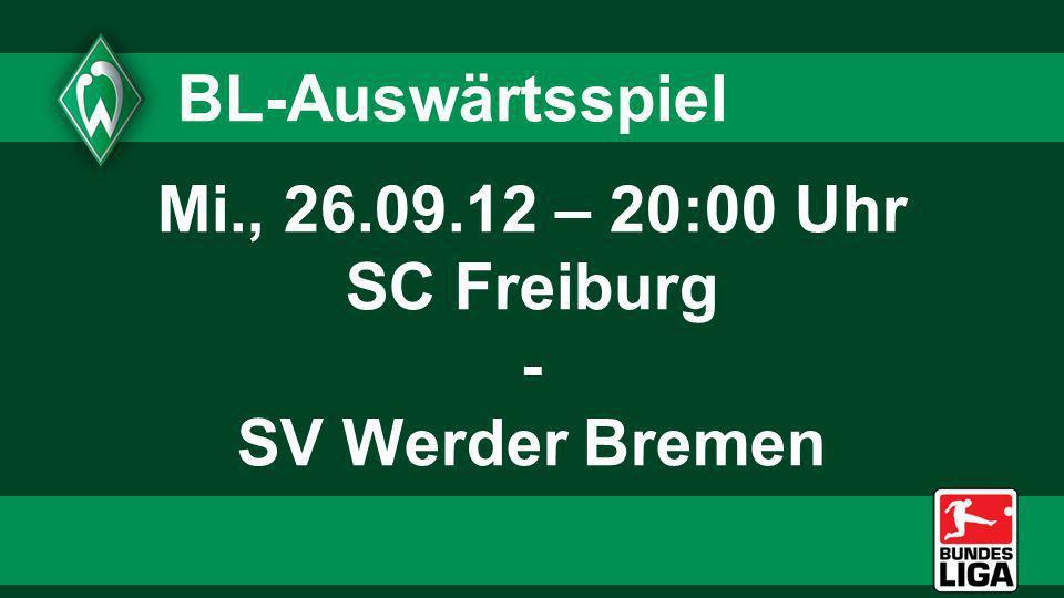 Mi., 26.09.12 – 20:00 Uhr SC Freiburg - SV Werder Bremen