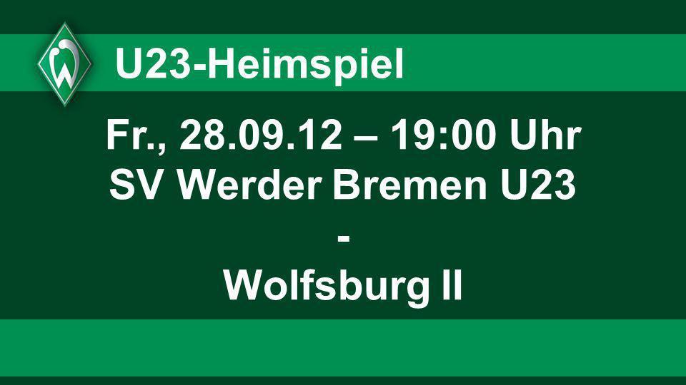 Fr., 28.09.12 – 19:00 Uhr SV Werder Bremen U23 - Wolfsburg II