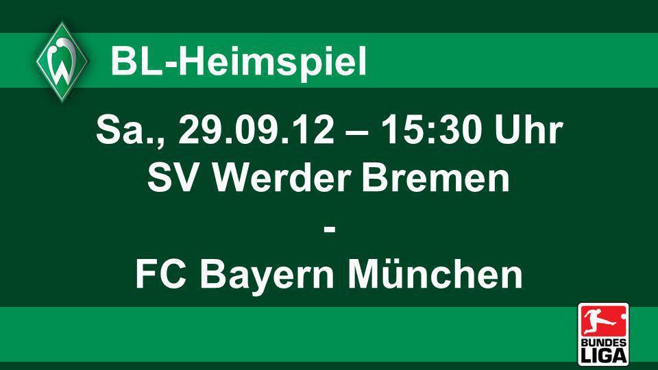 Sa., 29.09.12 – 15:30 Uhr SV Werder Bremen - FC Bayern München