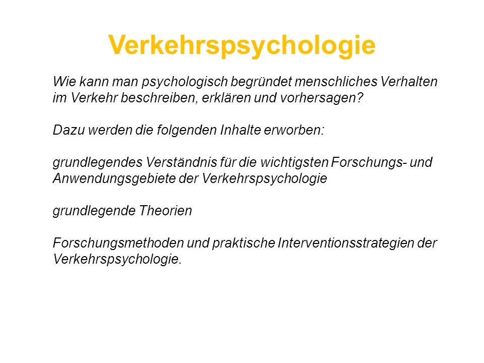 Verkehrspsychologie Wie kann man psychologisch begründet menschliches Verhalten im Verkehr beschreiben, erklären und vorhersagen