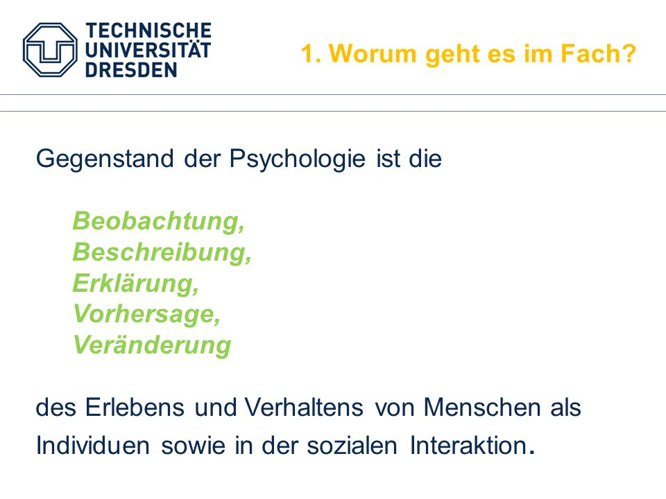 1. Worum geht es im Fach Gegenstand der Psychologie ist die. Beobachtung, Beschreibung, Erklärung,