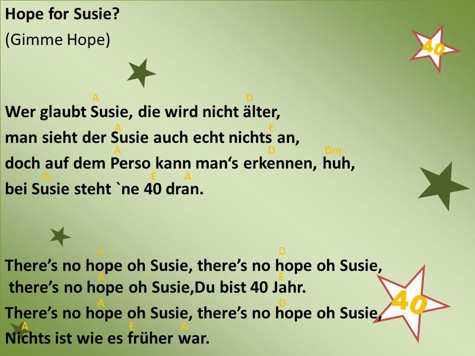 Wer glaubt Susie, die wird nicht älter,