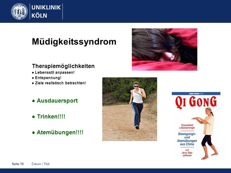 Müdigkeitssyndrom Therapiemöglichkeiten ● Ausdauersport ● Trinken!!!!