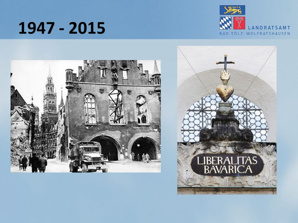 1947 - 2015 Für die nachdenkliche Schlussbotschaft, wurde aber schon mal verwendet und man sollte wissen was liberalitas bavarica bedeutet!!