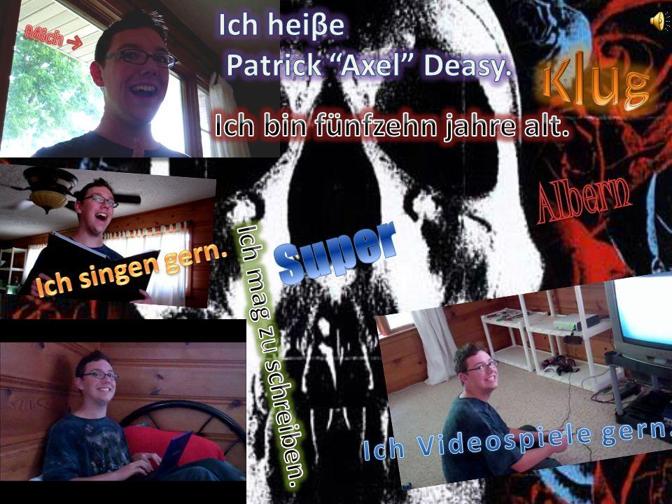 Klug Albern Super Ich heiβe Patrick Axel Deasy.