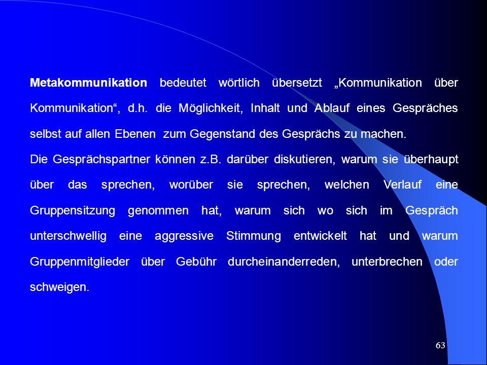 """Metakommunikation bedeutet wörtlich übersetzt """"Kommunikation über Kommunikation , d.h. die Möglichkeit, Inhalt und Ablauf eines Gespräches selbst auf allen Ebenen zum Gegenstand des Gesprächs zu machen."""
