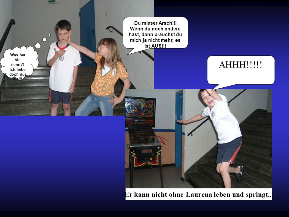 AHHH!!!!! Er kann nicht ohne Laurena leben und springt...