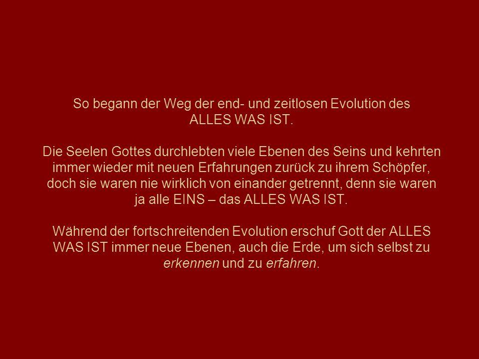 So begann der Weg der end- und zeitlosen Evolution des ALLES WAS IST