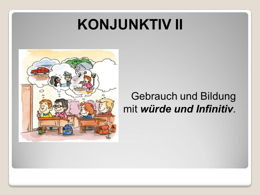 KONJUNKTIV II Gebrauch und Bildung mit würde und Infinitiv.