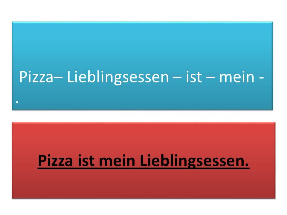 Pizza ist mein Lieblingsessen.