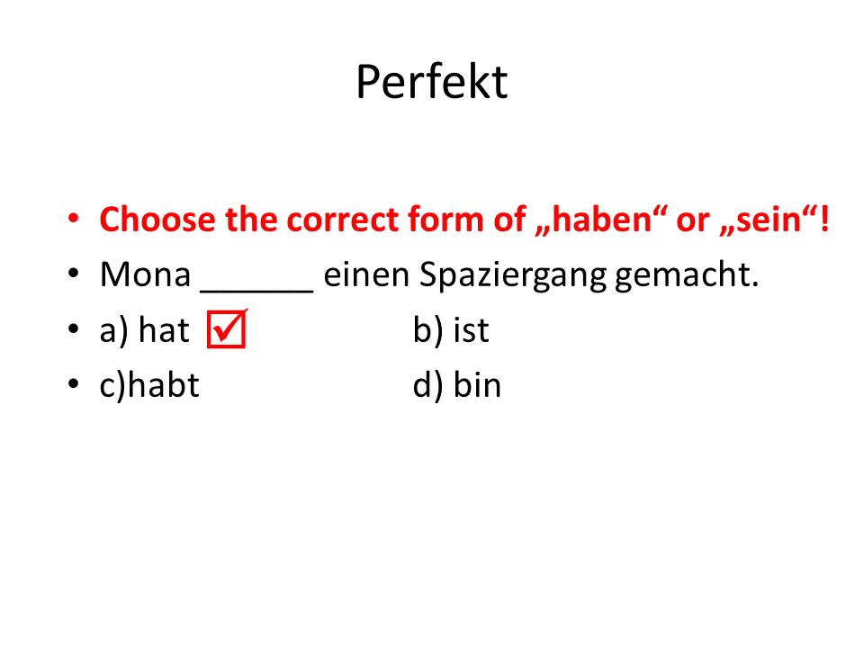 "Perfekt  Choose the correct form of ""haben or ""sein !"