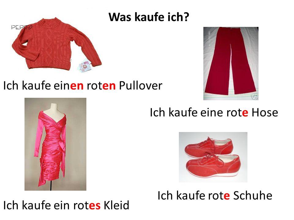 Was kaufe ich. Ich kaufe einen roten Pullover. Ich kaufe eine rote Hose.