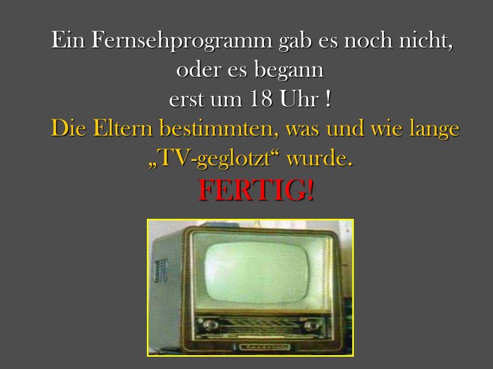 """FERTIG! Die Eltern bestimmten, was und wie lange """"TV-geglotzt wurde."""