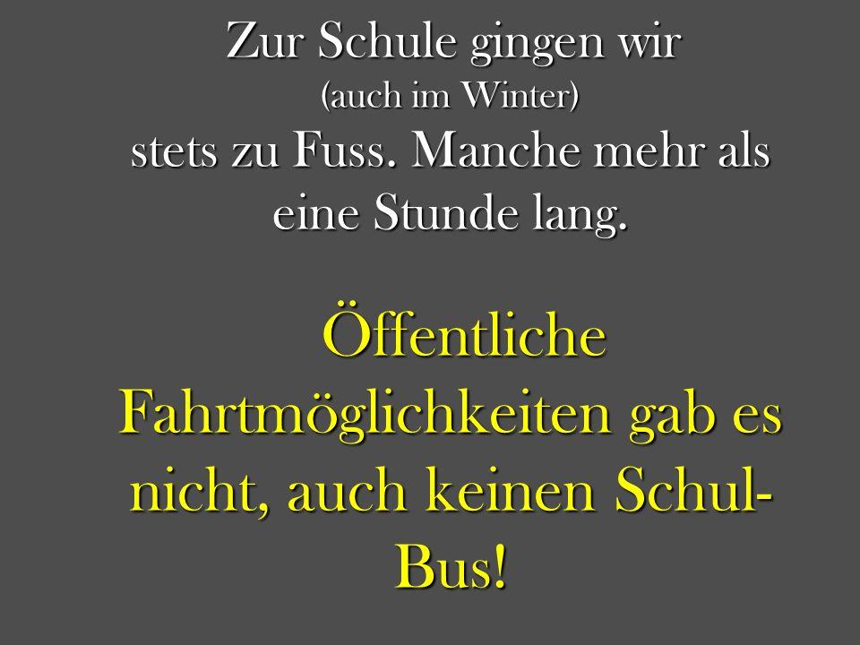 Öffentliche Fahrtmöglichkeiten gab es nicht, auch keinen Schul-Bus!