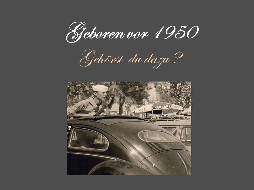 Geboren vor 1950 Gehörst du dazu