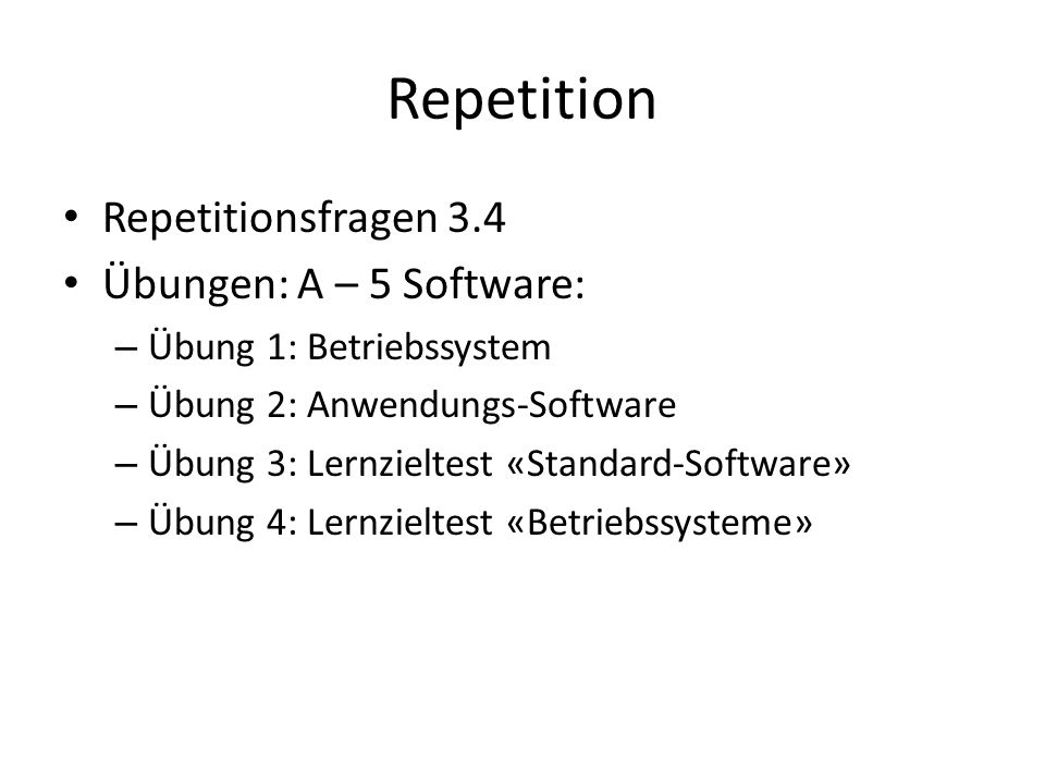 Repetition Repetitionsfragen 3.4 Übungen: A – 5 Software: