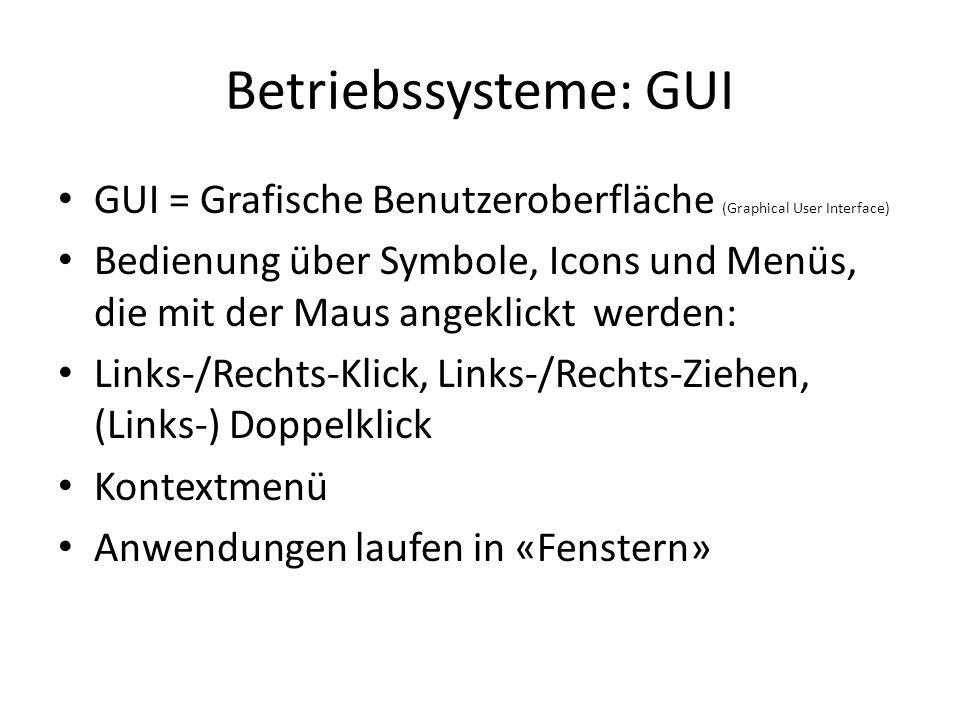 Betriebssysteme: GUI GUI = Grafische Benutzeroberfläche (Graphical User Interface)
