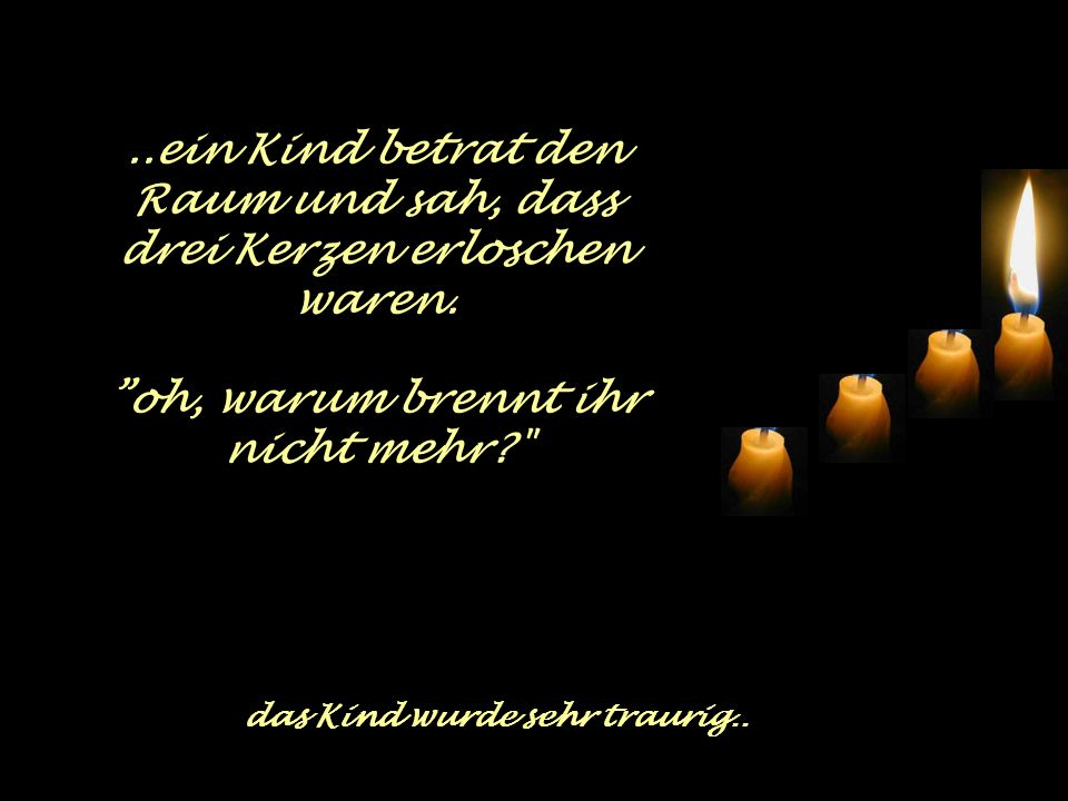 ..ein Kind betrat den Raum und sah, dass drei Kerzen erloschen waren.