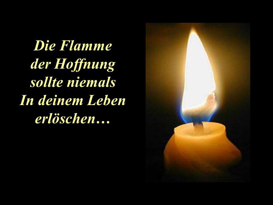 Die Flamme der Hoffnung sollte niemals In deinem Leben erlöschen…