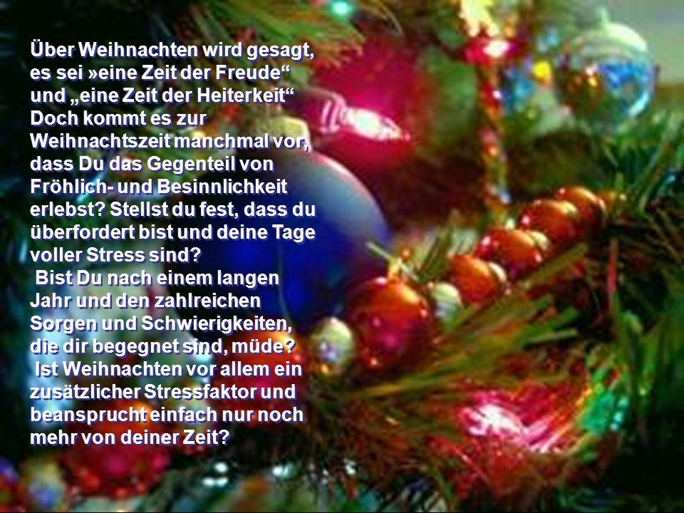 """Über Weihnachten wird gesagt, es sei »eine Zeit der Freude und """"eine Zeit der Heiterkeit Doch kommt es zur Weihnachtszeit manchmal vor, dass Du das Gegenteil von Fröhlich- und Besinnlichkeit erlebst Stellst du fest, dass du überfordert bist und deine Tage voller Stress sind"""
