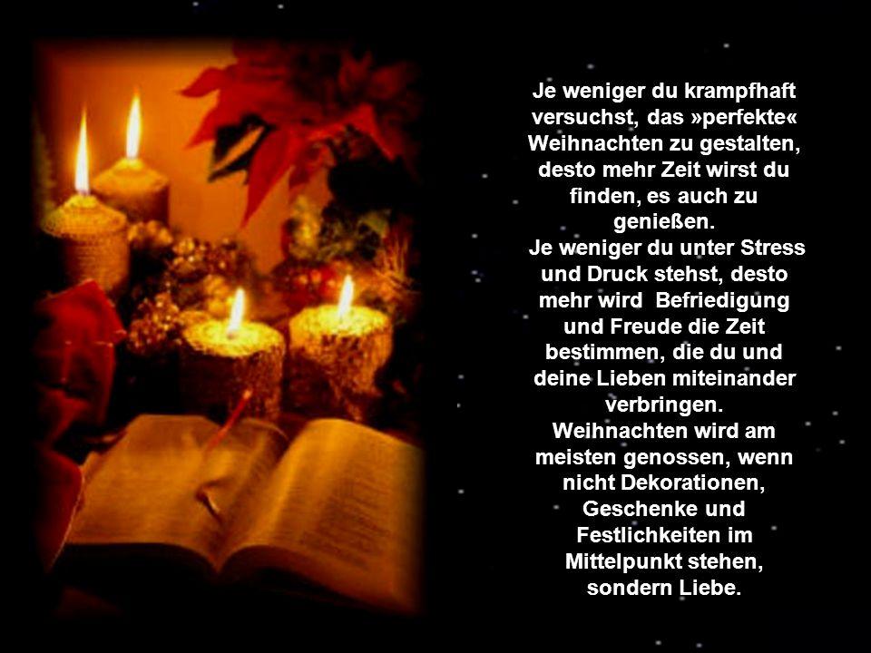 Je weniger du krampfhaft versuchst, das »perfekte« Weihnachten zu gestalten, desto mehr Zeit wirst du finden, es auch zu genießen.