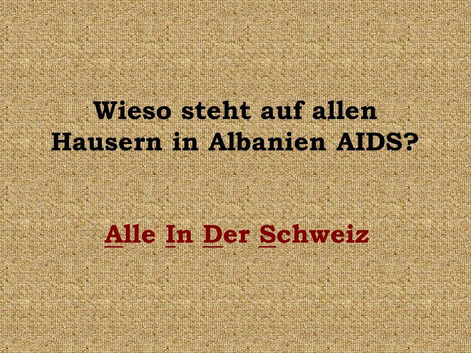 Wieso steht auf allen Hausern in Albanien AIDS