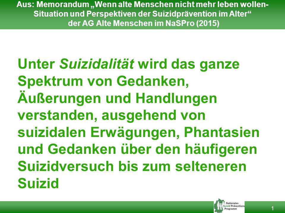 """Aus: Memorandum """"Wenn alte Menschen nicht mehr leben wollen-Situation und Perspektiven der Suizidprävention im Alter der AG Alte Menschen im NaSPro (2015)"""