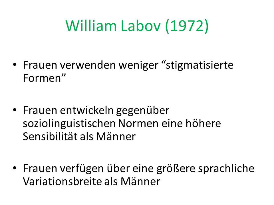 William Labov (1972) Frauen verwenden weniger stigmatisierte Formen
