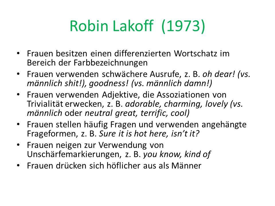 Robin Lakoff (1973) Frauen besitzen einen differenzierten Wortschatz im Bereich der Farbbezeichnungen.