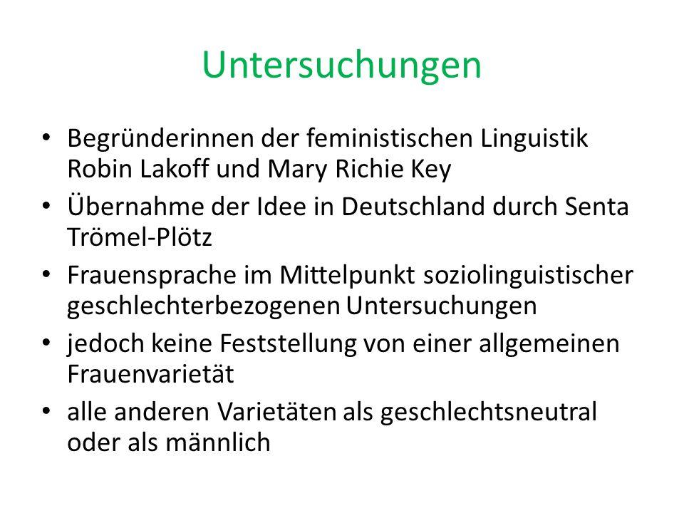 Untersuchungen Begründerinnen der feministischen Linguistik Robin Lakoff und Mary Richie Key.